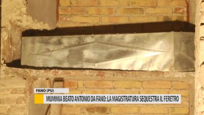 Mummia Beato Antonio da Fano: la magistratura sequestra il feretro – VIDEO